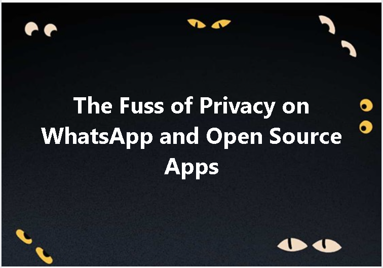 The Fuss of Privacy on WhatsApp and Open Source Apps